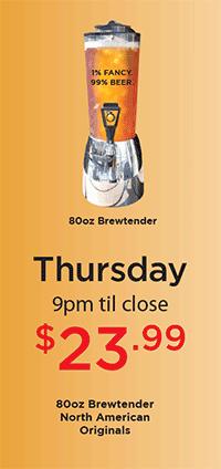 Thursday 9pm til close 80oz brewtender of North American Originals $23.99