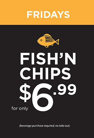 Fish'N Chips on Fridays for just $6.99
