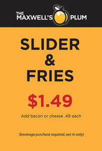 Slider and Fries for $1.99 add Bacon and/or Cheese for .45 cents each